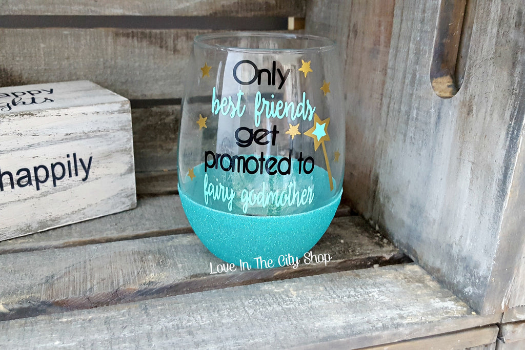 033ef07576d Only Best Friends Get Promoted to Fairy Godmother Stemless Wine Glass –  Love In The City Shop