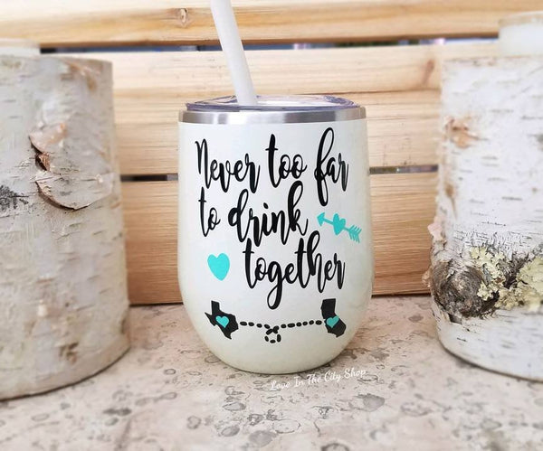 Never Too Far to Drink Together Wine Tumbler - love-in-the-city-shop