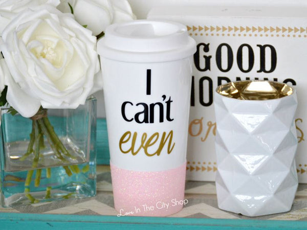I Can't Even Travel Mug - love-in-the-city-shop