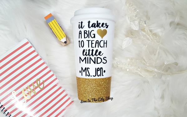 It Takes a Big Heart To Shape Little Minds - Custom Teacher Travel Mug - love-in-the-city-shop