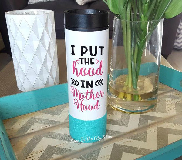 I put the hood in motherhood Travel Tumbler - love-in-the-city-shop
