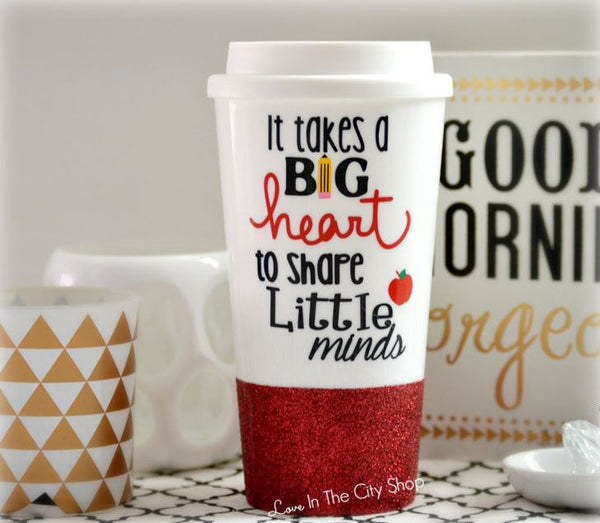 It Takes a Big Heart To Teach Little Minds - Teacher Travel Mug - love-in-the-city-shop