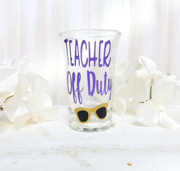 Teacher Off Duty Shot Glass - love-in-the-city-shop
