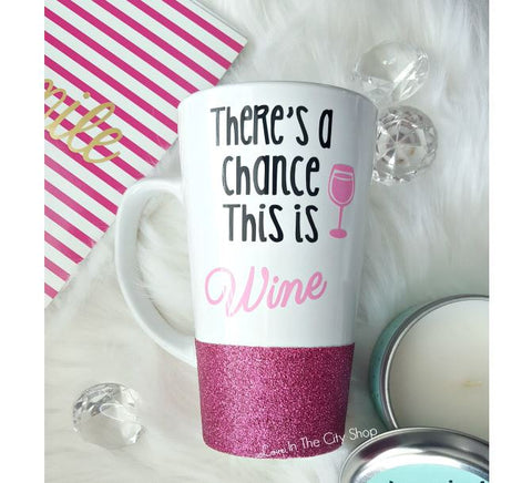 There's a Chance This is Wine Mug / Funny Wine Latte Mug - love-in-the-city-shop