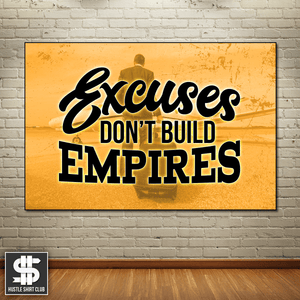 Excuses Don't Build Empires Canvas Print