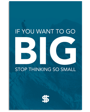 If You Want to go BIG, Stop Thinking So Small Poster