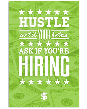 Hustle Until Your Haters Ask if You're Hiring Poster