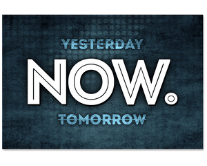 Not Yesterday. Not Tomorrow. NOW Poster