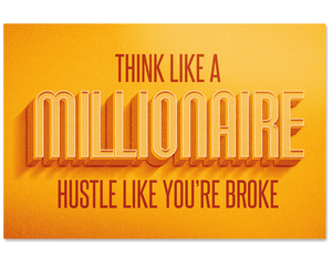 Think Like a Millionaire, Hustle Like You're Broke Poster