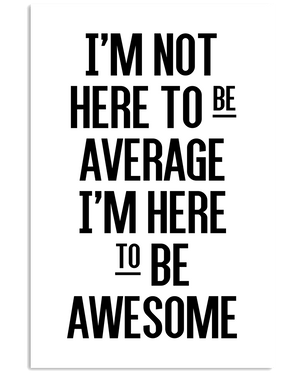 I'm Not Here to be Average, I'm Here to be Awesome Poster