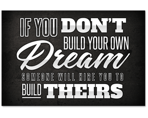If You Don't Build Your Own Dream, Someone Will Hire You to Build Theirs Poster
