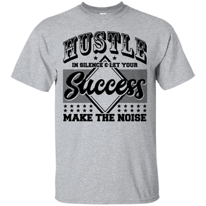 Hustle in Silence & Let Your Success Make the Noise Shirt