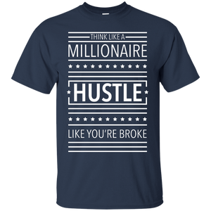 Think Like a Millionaire, Hustle Like You're Broke Shirt