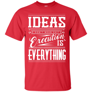 Ideas Don't Mean Shit Shirt