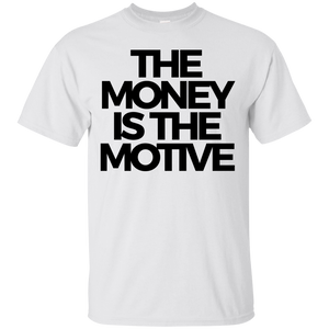 The Money is the Motive Shirt