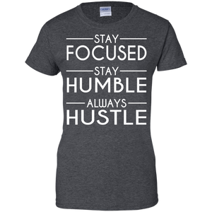 Stay Focused Stay Humble Always Hustle Women's Shirt