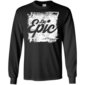 Be Epic Long Sleeve Shirt