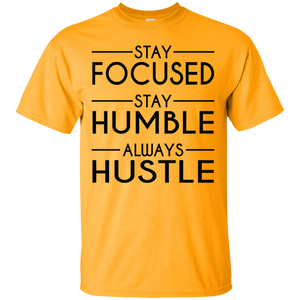 Stay Focused Stay Humble Always Hustle Shirt