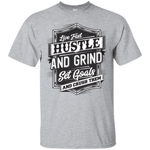 Live Fast, Hustle & Grind, Set Goals and Crush Them Shirt