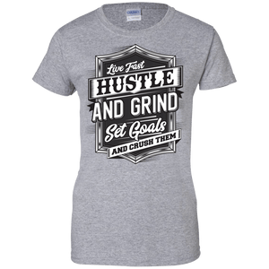 Live Fast, Hustle & Grind, Set Goals and Crush Them Women's Shirt