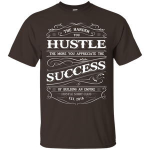 The Harder You Hustle Shirt