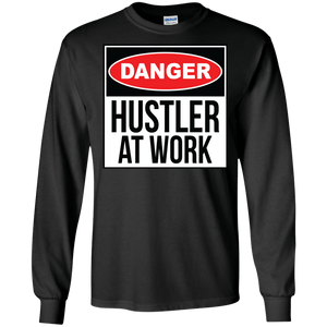 Danger: Hustler at Work Long Sleeve Shirt