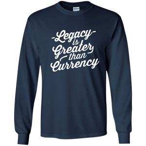 Legacy is Greater than Currency Long Sleeve Shirt