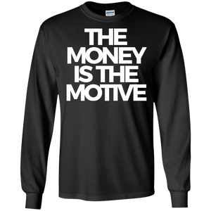 The Money is the Motive Long Sleeve Shirt