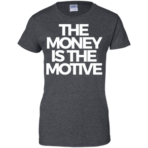 The Money is the Motive Women's Shirt