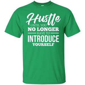 Hustle Until You No Longer Have to Introduce Yourself Shirt