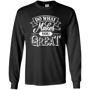 Do What Makes You Great Long Sleeve Shirt