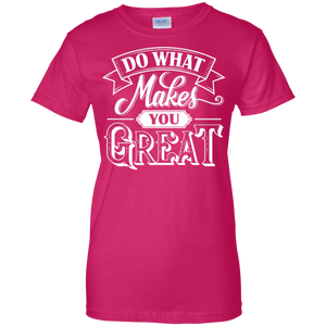 Do What Makes You Great Women's Shirt