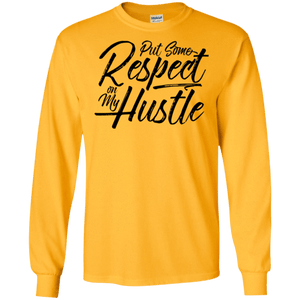 Put Some Respect on my Hustle Long Sleeve Shirt