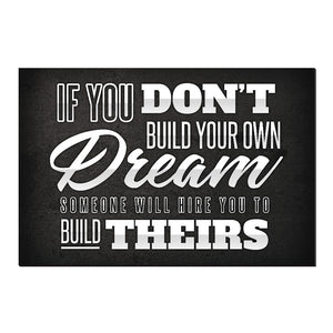If You Don't Build Your Own Dream Canvas Print