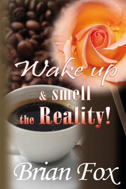 Wake Up and Smell the Reality! - Spring Leaf Books
