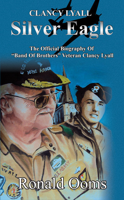 "Silver Eagle - The Official Biography Of ""Band Of Brothers"" Veteran Clancy Lyall - Spring Leaf Books"