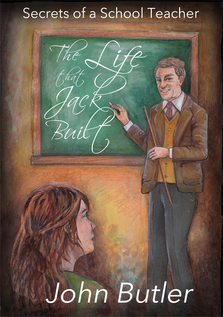 The Life that Jack Built - Secrets of a School Teacher - Spring Leaf Books