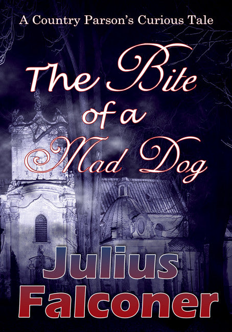 The Bite of a Mad Dog: A Country Parson's Curious Tale - Spring Leaf Books