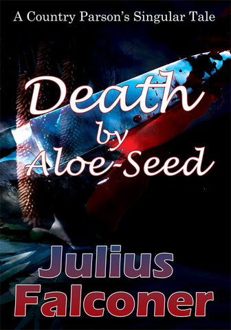 Death by Aloe-Seed: A Country Parson's Singular Tale - Spring Leaf Books