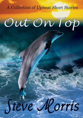 Out On Top - A Collection of Upbeat Short Stories - Spring Leaf Books