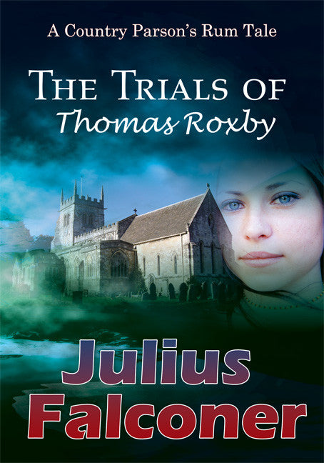 The Trials of Thomas Roxby - A Country Parson's Rum Tale - Spring Leaf Books