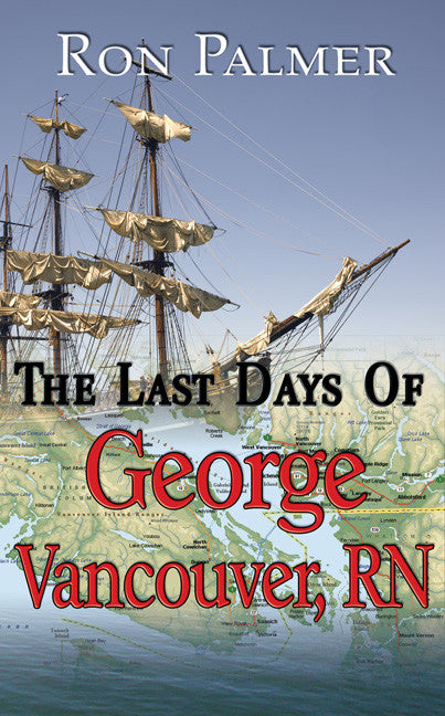 The Last Days Of George Vancouver, RN - Spring Leaf Books
