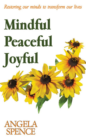 Mindful Peaceful Joyful - Restoring our minds to transform our lives