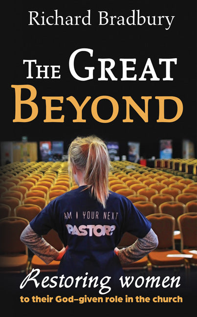The Great Beyond: restoring women to their God-given role in the church