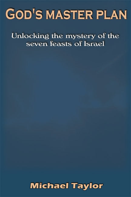 God's master plan: unlocking the mystery of the seven feasts of Israel