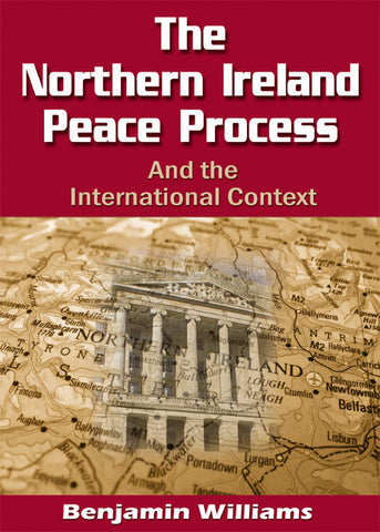 The Northern Ireland Peace Process and the International Context - Spring Leaf Books