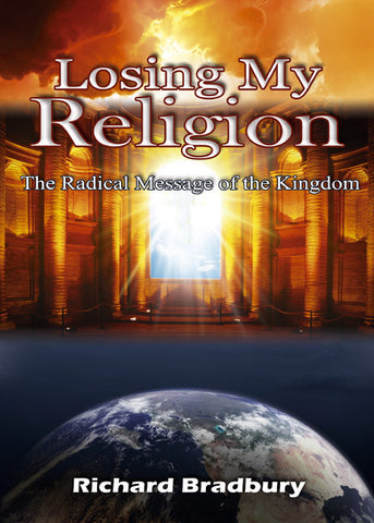 Losing My Religion - The Radical Message of the Kingdom - Spring Leaf Books
