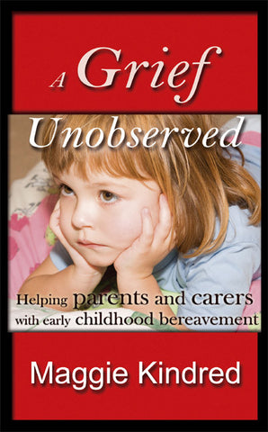 A Grief Unobserved - helping parents and carers with early childhood bereavement - Spring Leaf Books