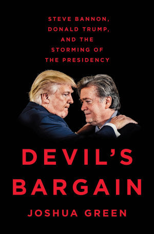 Devil's Bargain: Steve Bannon, Donald Trump, and the Storming of the Presidency - Spring Leaf Books