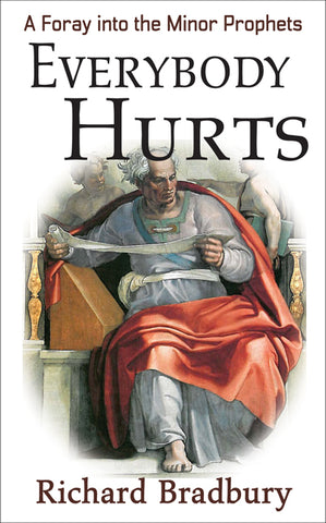 Everybody Hurts - A Foray into the Minor Prophets by Richard Bradbury - Spring Leaf Books
